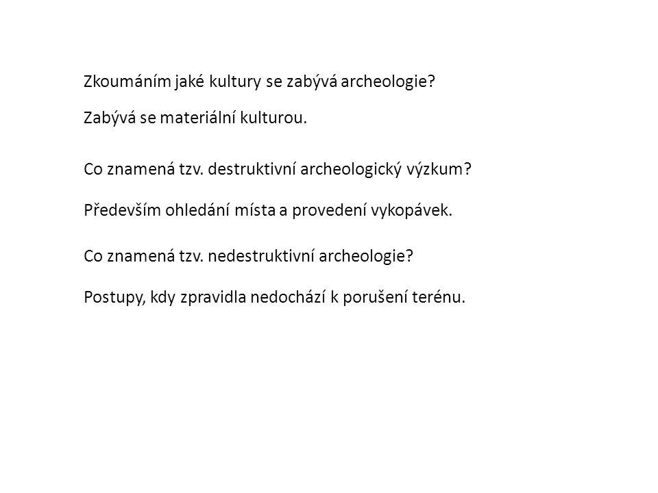 Zkoumáním jaké kultury se zabývá archeologie. Zabývá se materiální kulturou.