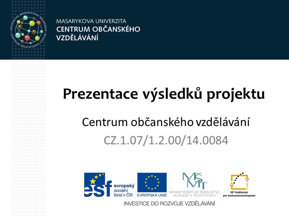 Prezentace výsledků projektu Centrum občanského vzdělávání CZ.1.07/1.2.00/14.0084