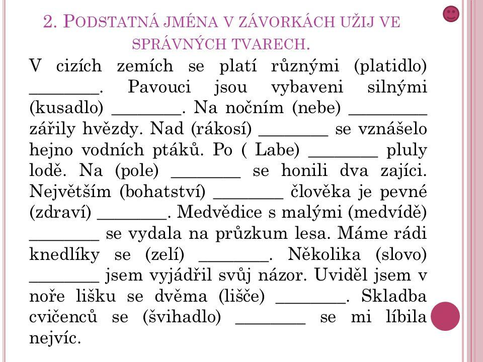 2. P ODSTATNÁ JMÉNA V ZÁVORKÁCH UŽIJ VE SPRÁVNÝCH TVARECH.