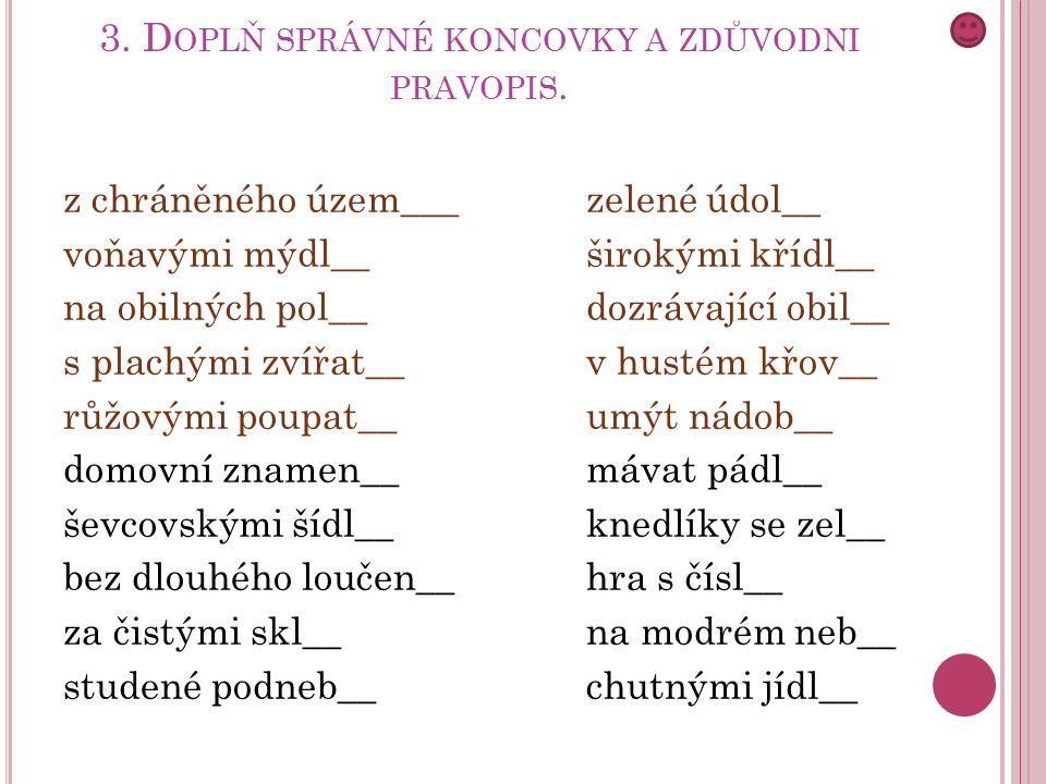 3. D OPLŇ SPRÁVNÉ KONCOVKY A ZDŮVODNI PRAVOPIS.