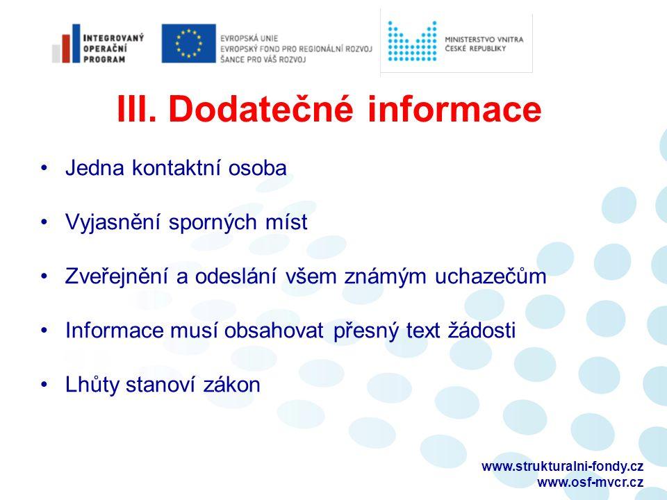 III. Dodatečné informace Jedna kontaktní osoba Vyjasnění sporných míst Zveřejnění a odeslání všem známým uchazečům Informace musí obsahovat přesný tex