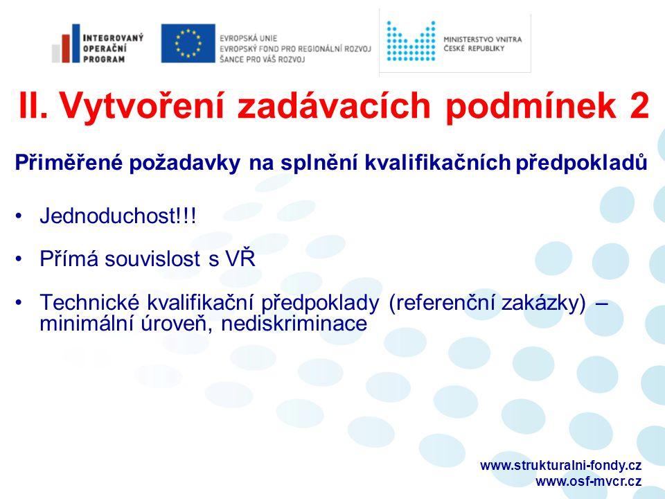 II. Vytvoření zadávacích podmínek 2 Přiměřené požadavky na splnění kvalifikačních předpokladů Jednoduchost!!! Přímá souvislost s VŘ Technické kvalifik