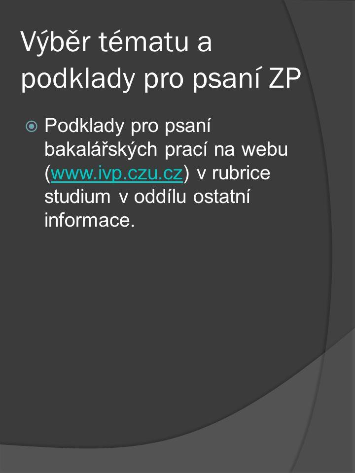 Výběr tématu a podklady pro psaní ZP  Podklady pro psaní bakalářských prací na webu (www.ivp.czu.cz) v rubrice studium v oddílu ostatní informace.www.ivp.czu.cz
