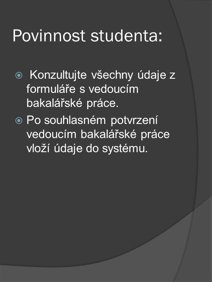Povinnost studenta:  Konzultujte všechny údaje z formuláře s vedoucím bakalářské práce.