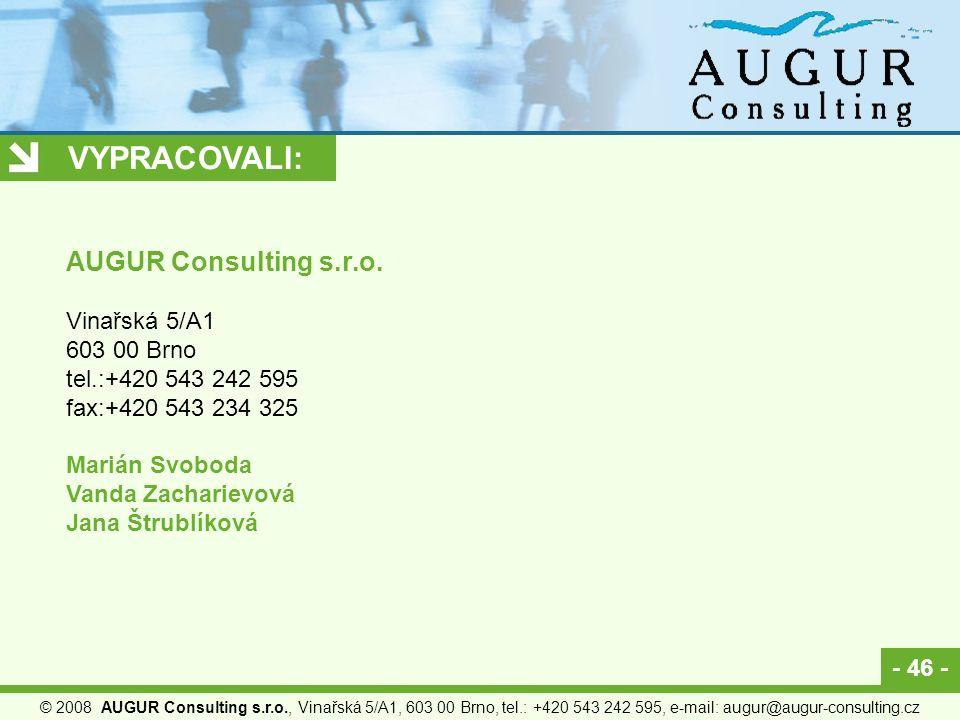 - 46 - © 2008 AUGUR Consulting s.r.o., Vinařská 5/A1, 603 00 Brno, tel.: +420 543 242 595, e-mail: augur@augur-consulting.cz VYPRACOVALI: AUGUR Consulting s.r.o.