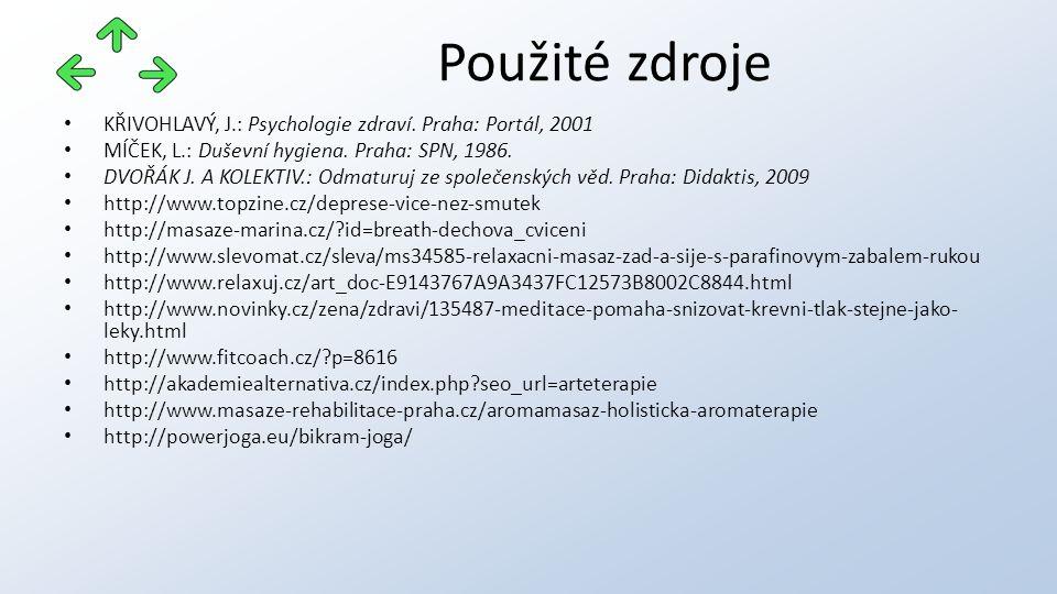 KŘIVOHLAVÝ, J.: Psychologie zdraví. Praha: Portál, 2001 MÍČEK, L.: Duševní hygiena.
