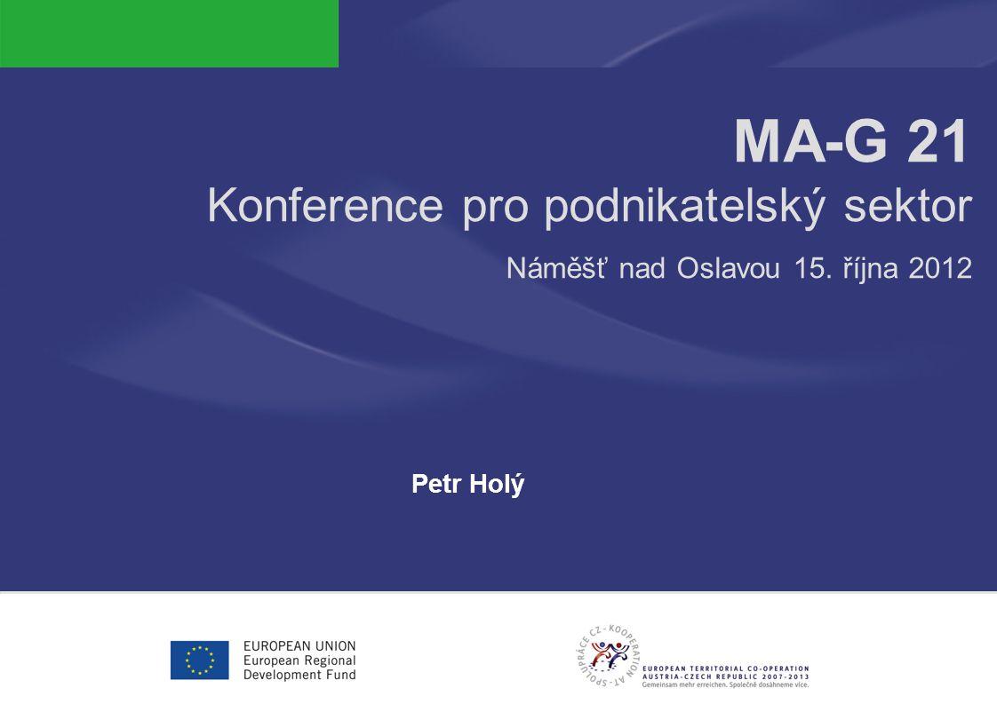 MA-G 21 Konference pro podnikatelský sektor Náměšť nad Oslavou 15. října 2012 Petr Holý