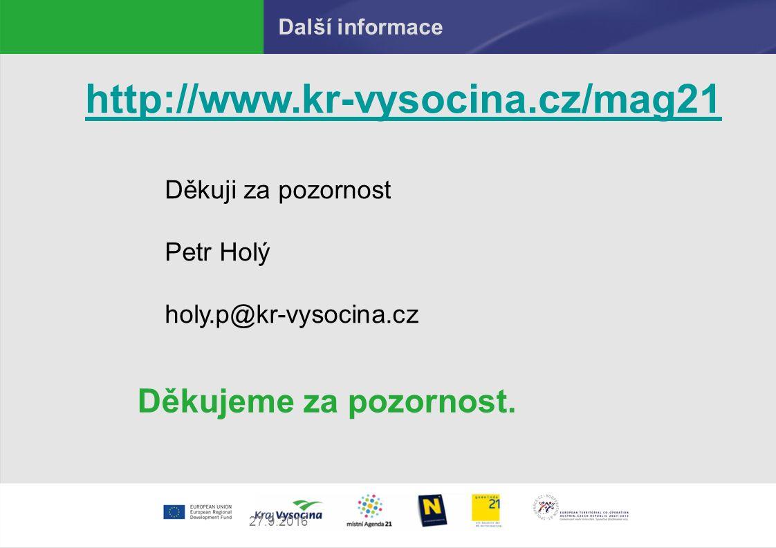 27.9.2016 Další informace Děkujeme za pozornost. http://www.kr-vysocina.cz/mag21 Děkuji za pozornost Petr Holý holy.p@kr-vysocina.cz