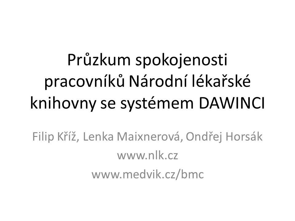 Průzkum spokojenosti pracovníků Národní lékařské knihovny se systémem DAWINCI Filip Kříž, Lenka Maixnerová, Ondřej Horsák www.nlk.cz www.medvik.cz/bmc
