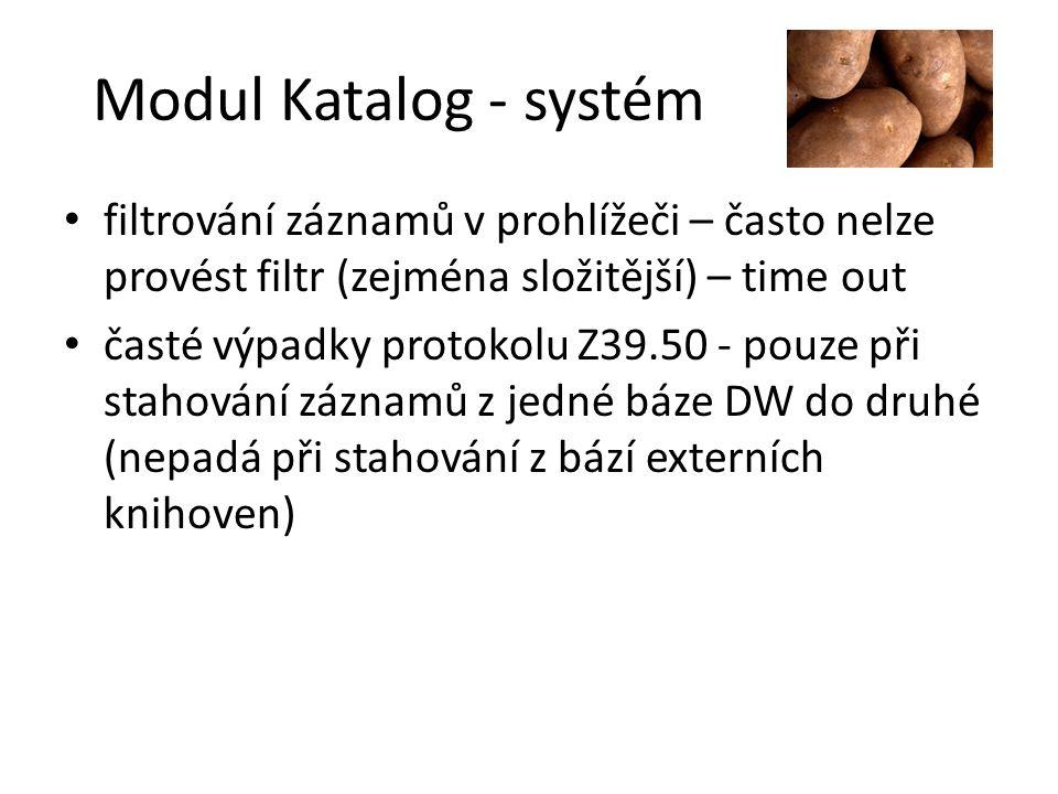 Modul Katalog - systém filtrování záznamů v prohlížeči – často nelze provést filtr (zejména složitější) – time out časté výpadky protokolu Z39.50 - po