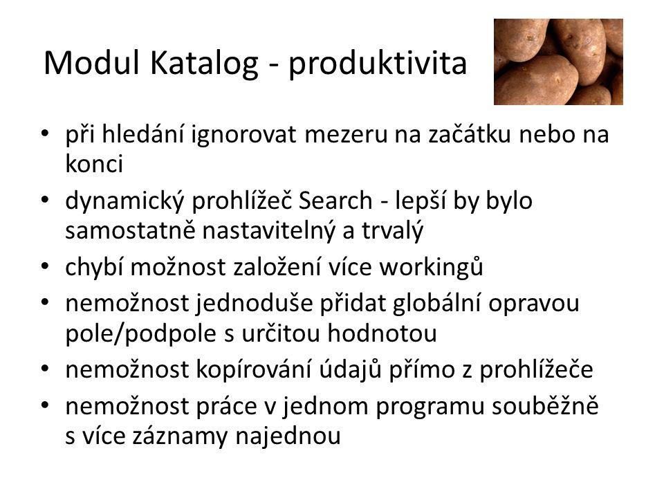Modul Katalog - produktivita při hledání ignorovat mezeru na začátku nebo na konci dynamický prohlížeč Search - lepší by bylo samostatně nastavitelný