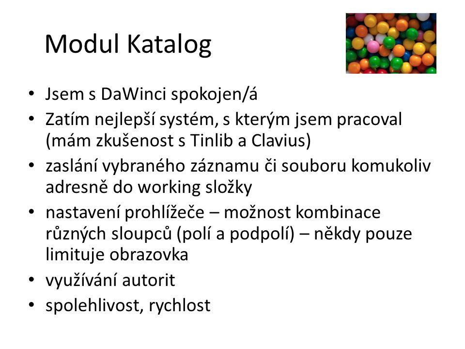 Modul Katalog Jsem s DaWinci spokojen/á Zatím nejlepší systém, s kterým jsem pracoval (mám zkušenost s Tinlib a Clavius) zaslání vybraného záznamu či
