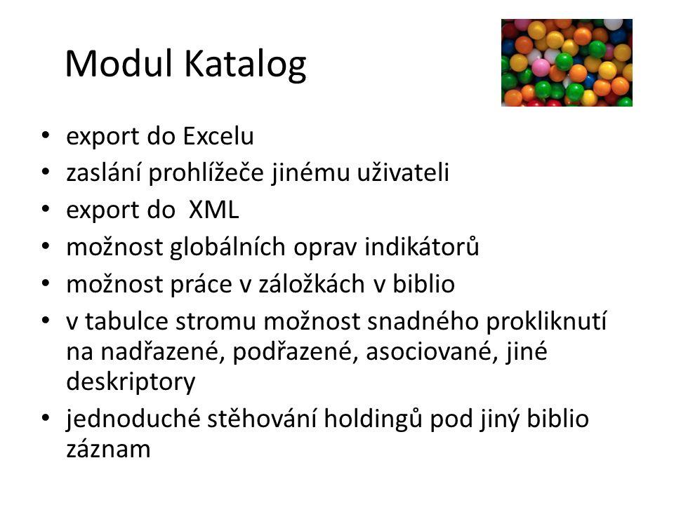 Modul Katalog export do Excelu zaslání prohlížeče jinému uživateli export do XML možnost globálních oprav indikátorů možnost práce v záložkách v bibli