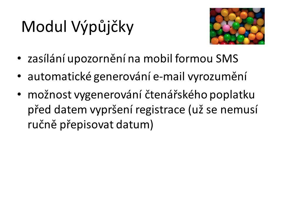 Modul Výpůjčky zasílání upozornění na mobil formou SMS automatické generování e-mail vyrozumění možnost vygenerování čtenářského poplatku před datem v