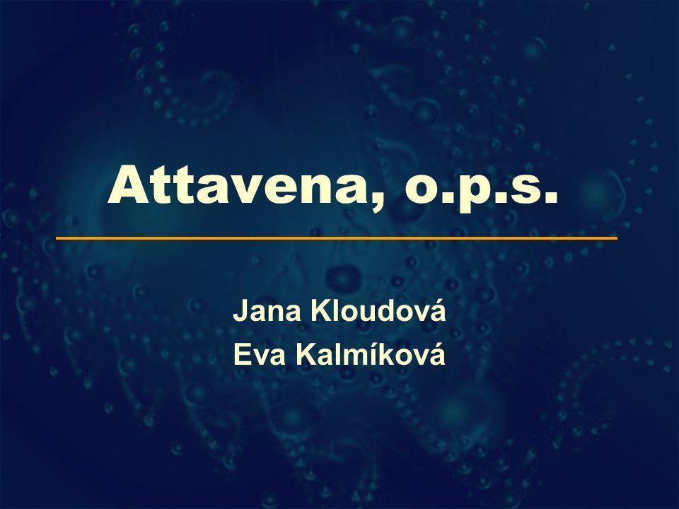 Attavena, o.p.s. Jana Kloudová Eva Kalmíková