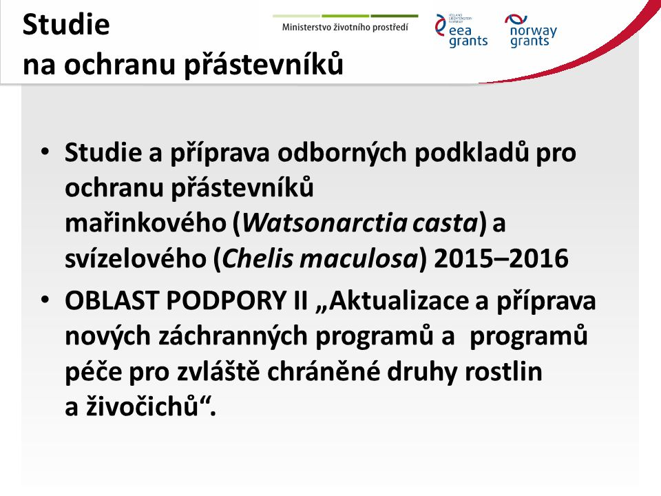 """Studie na ochranu přástevníků Studie a příprava odborných podkladů pro ochranu přástevníků mařinkového (Watsonarctia casta) a svízelového (Chelis maculosa) 2015–2016 OBLAST PODPORY II """"Aktualizace a příprava nových záchranných programů a programů péče pro zvláště chráněné druhy rostlin a živočichů ."""