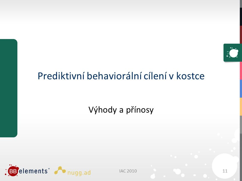 IAC 2010 11 Prediktivní behaviorální cílení v kostce Výhody a přínosy