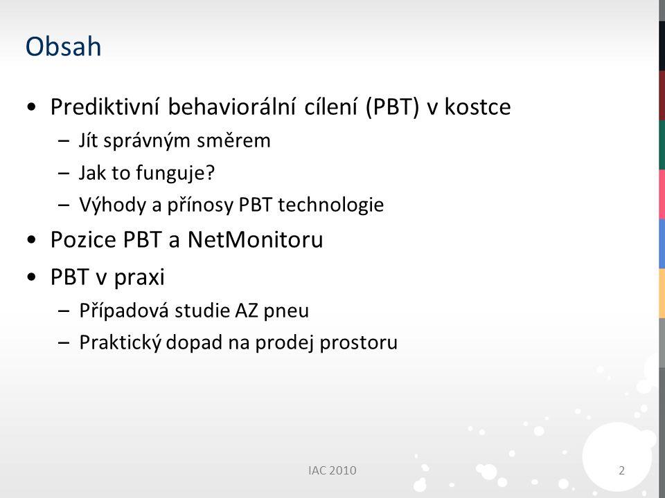 Obsah Prediktivní behaviorální cílení (PBT) v kostce –Jít správným směrem –Jak to funguje.