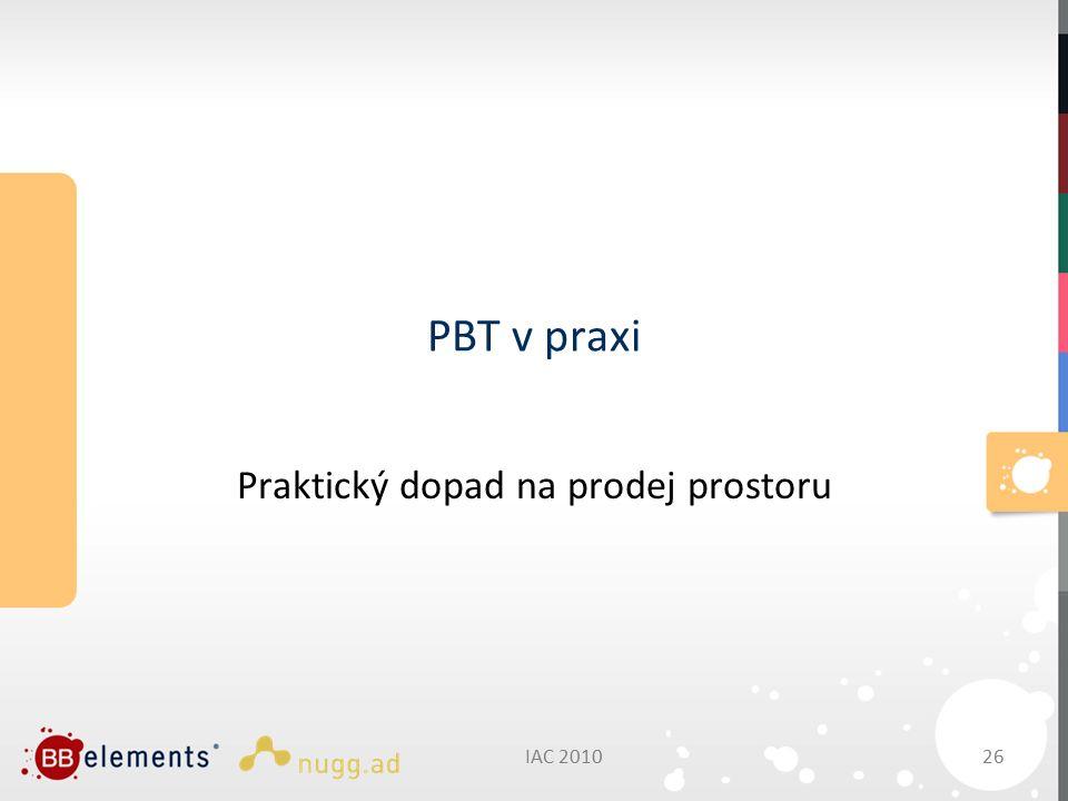 PBT v praxi Praktický dopad na prodej prostoru IAC 201026
