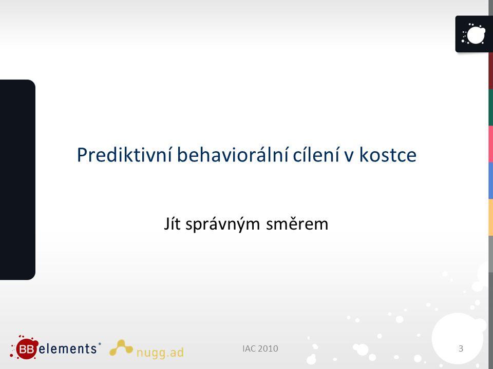 Prediktivní behaviorální cílení v kostce Jít správným směrem IAC 20103