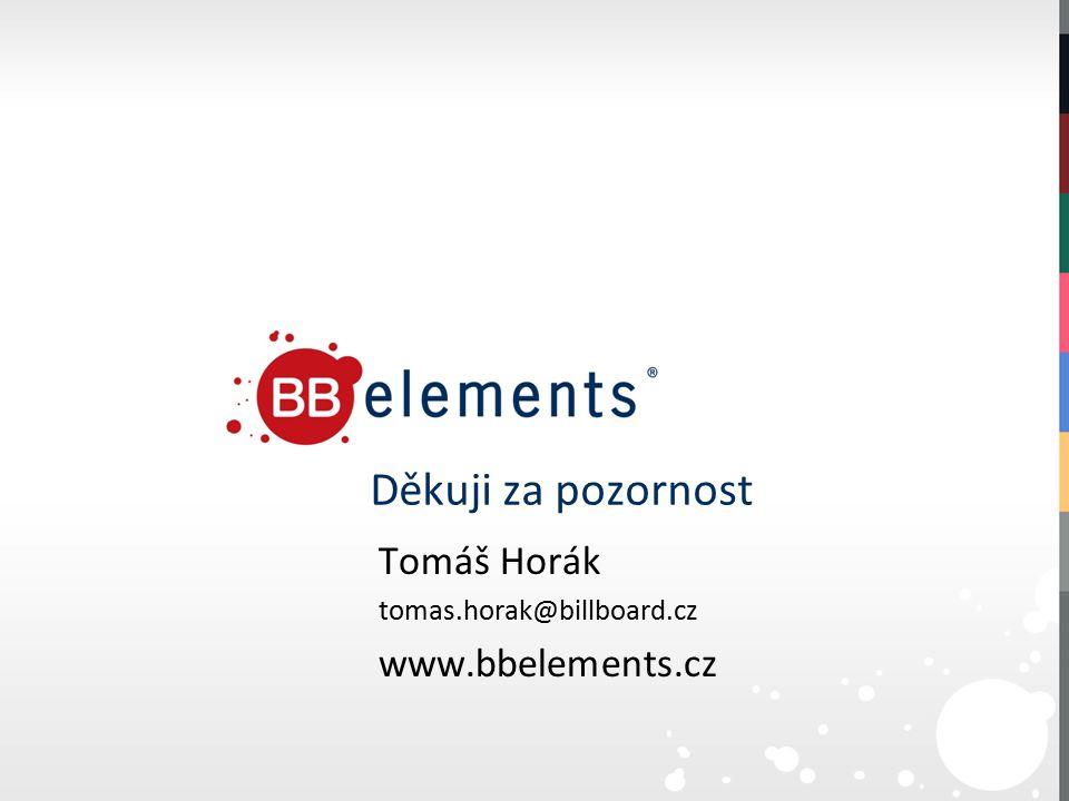 Děkuji za pozornost Tomáš Horák tomas.horak@billboard.cz www.bbelements.cz