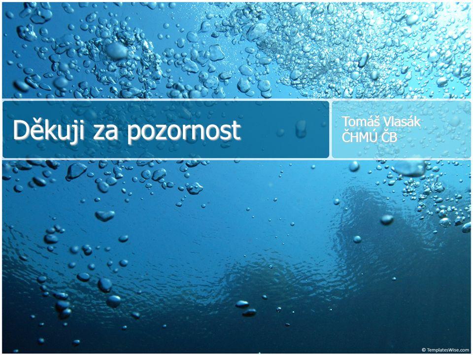 Děkuji za pozornost Tomáš Vlasák ČHMÚ ČB