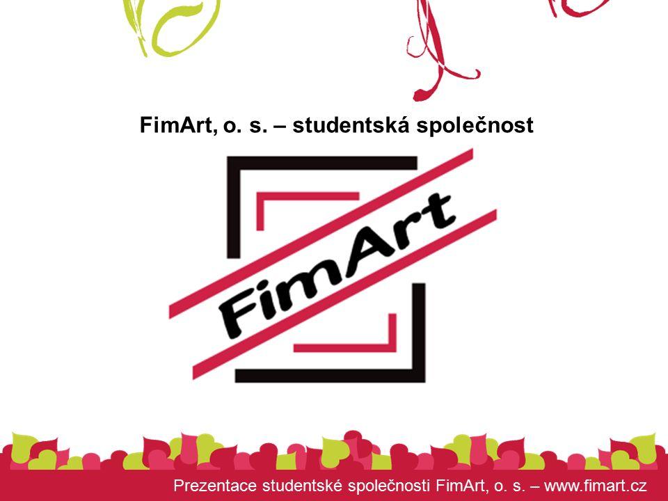 Prezentace studentské společnosti FimArt, o. s. – www.fimart.cz FimArt, o.