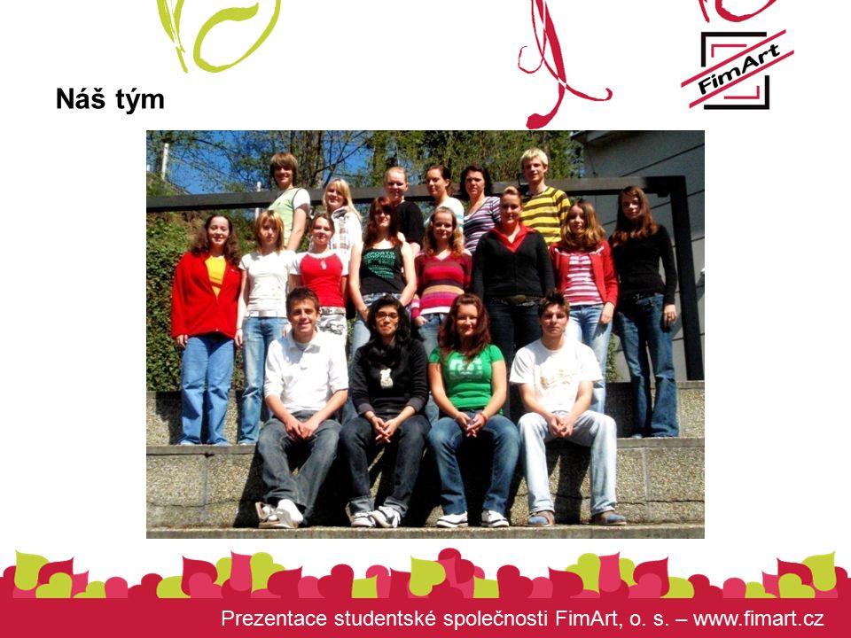 Prezentace studentské společnosti FimArt, o. s. – www.fimart.cz Náš tým