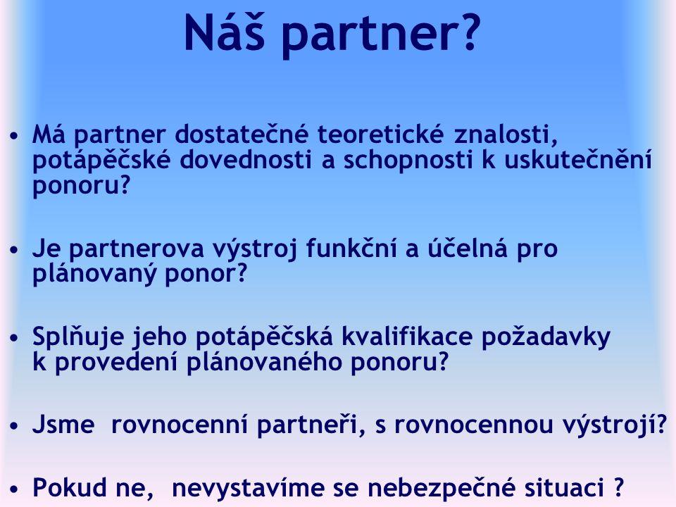 Náš partner? Má partner dostatečné teoretické znalosti, potápěčské dovednosti a schopnosti k uskutečnění ponoru? Je partnerova výstroj funkční a účeln