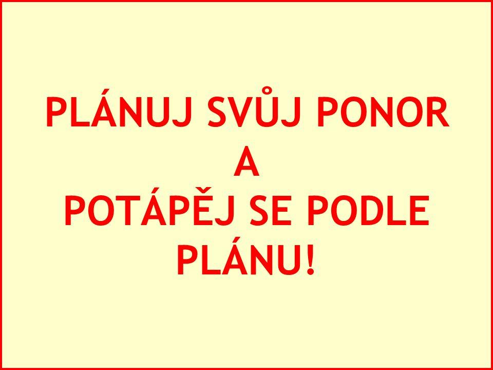 PLÁNUJ SVŮJ PONOR A POTÁPĚJ SE PODLE PLÁNU!