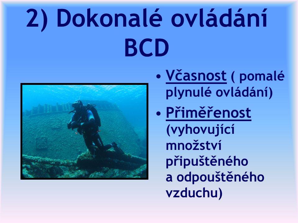 2) Dokonalé ovládání BCD Včasnost ( pomalé plynulé ovládání) Přiměřenost (vyhovující množství připuštěného a odpouštěného vzduchu)