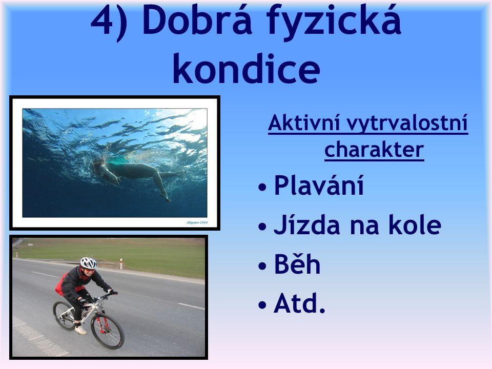 4) Dobrá fyzická kondice Aktivní vytrvalostní charakter Plavání Jízda na kole Běh Atd.