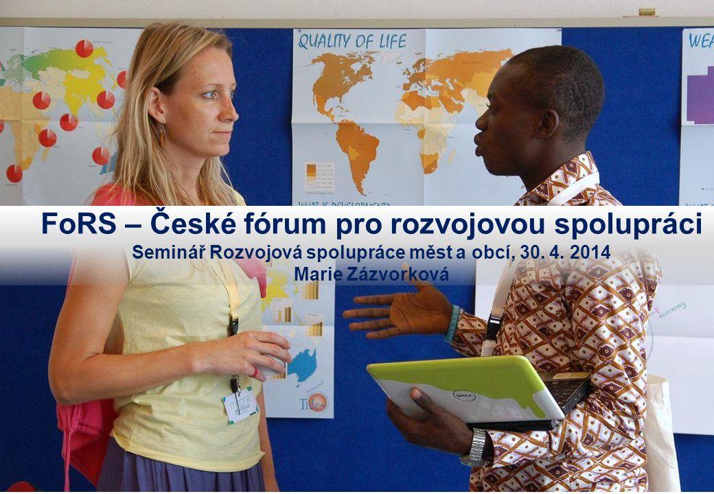 1 FoRS – České fórum pro rozvojovou spolupráci Seminář Rozvojová spolupráce měst a obcí, 30.