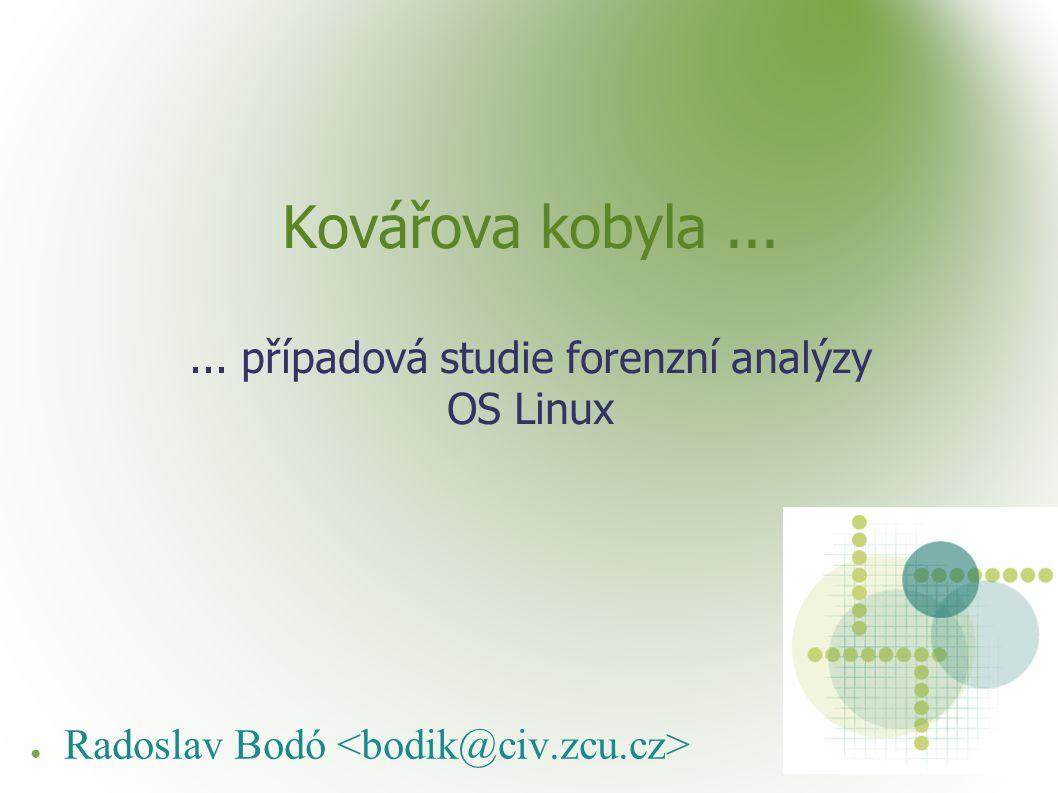 Kovářova kobyla...... případová studie forenzní analýzy OS Linux ● Radoslav Bodó