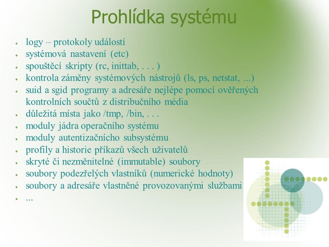 Prohlídka systému ● logy – protokoly událostí ● systémová nastavení (etc) ● spouštěcí skripty (rc, inittab,...