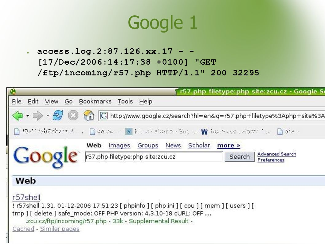 Google 1 ● access.log.2:87.126.xx.17 - - [17/Dec/2006:14:17:38 +0100] GET /ftp/incoming/r57.php HTTP/1.1 200 32295
