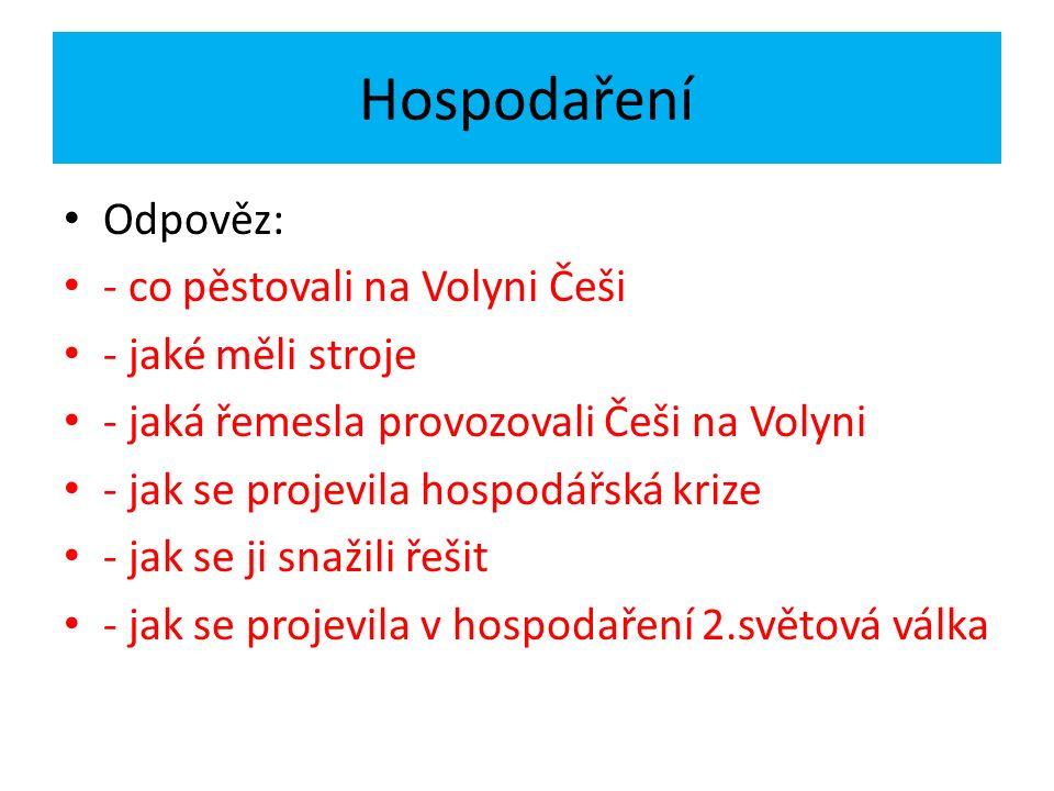 Odpověz: - co pěstovali na Volyni Češi - jaké měli stroje - jaká řemesla provozovali Češi na Volyni - jak se projevila hospodářská krize - jak se ji s