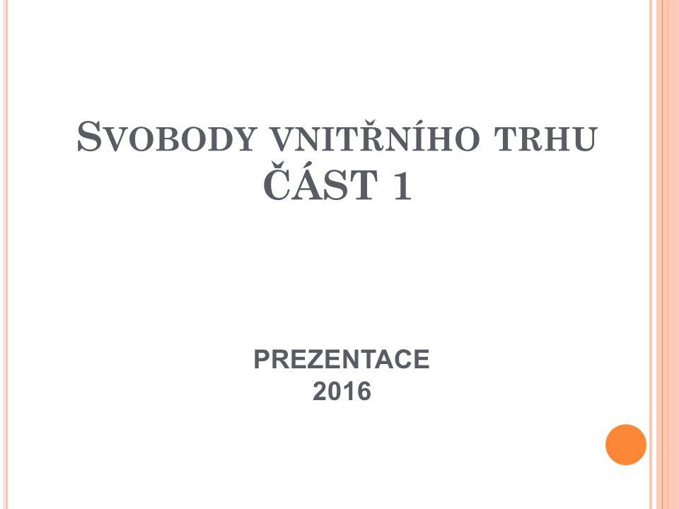 S VOBODY VNITŘNÍHO TRHU ČÁST 1 PREZENTACE 2016