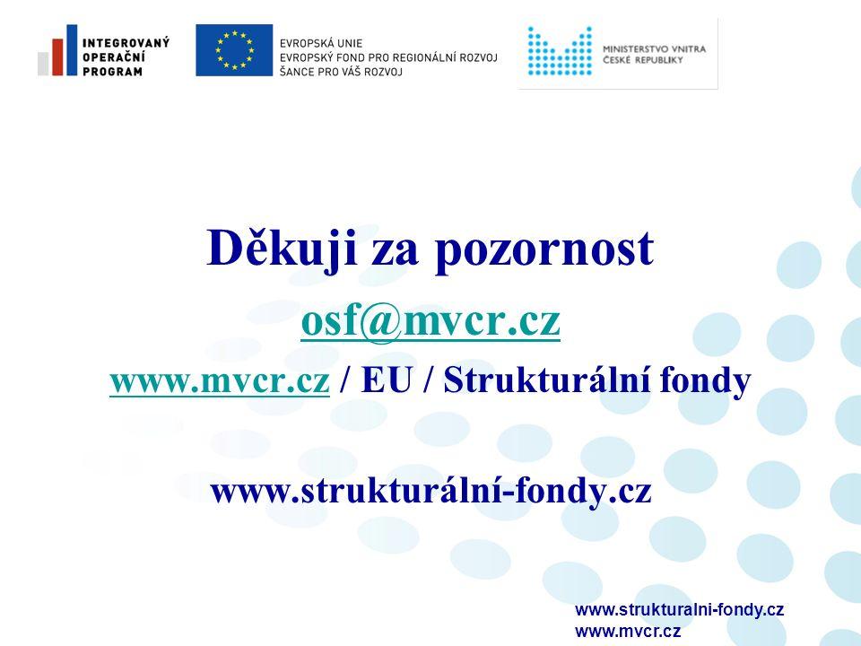 www.strukturalni-fondy.cz www.mvcr.cz Děkuji za pozornost osf@mvcr.cz www.mvcr.czwww.mvcr.cz / EU / Strukturální fondy www.strukturální-fondy.cz