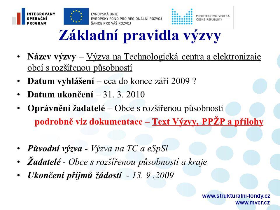 www.strukturalni-fondy.cz www.mvcr.cz Základní pravidla výzvy Název výzvy – Výzva na Technologická centra a elektronizaie obcí s rozšířenou působností Datum vyhlášení – cca do konce září 2009 .