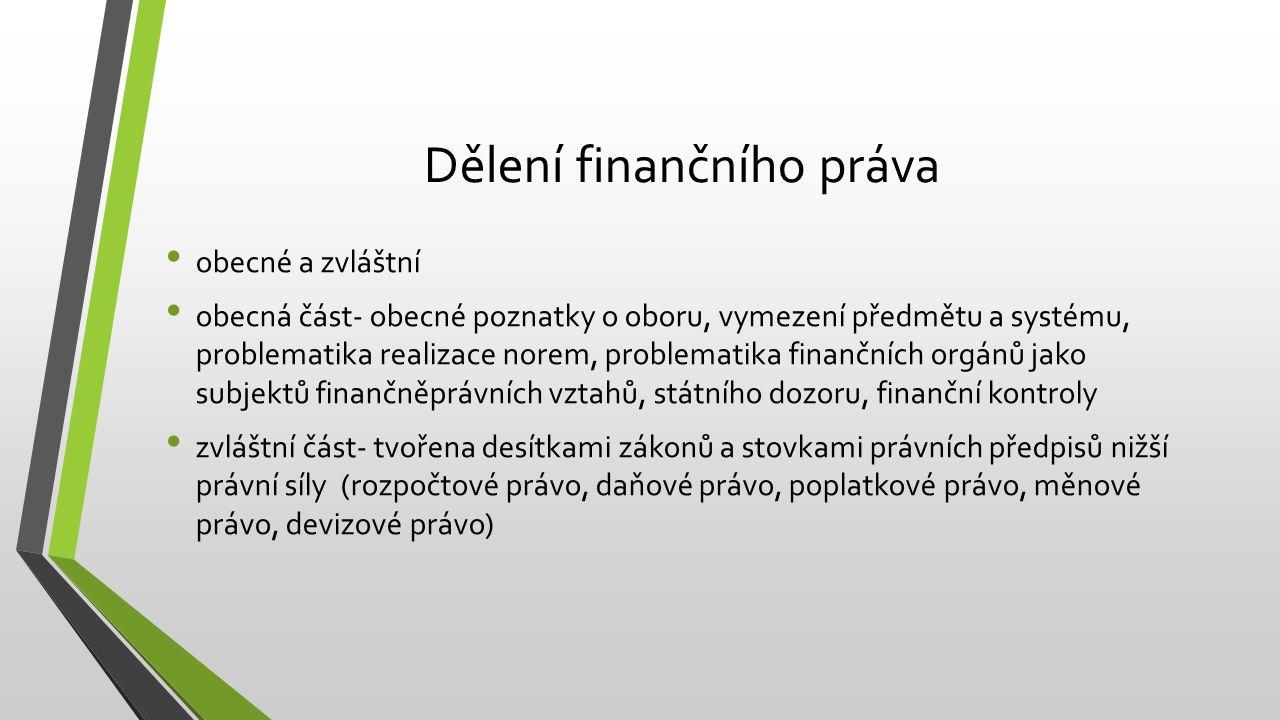 Dělení finančního práva obecné a zvláštní obecná část- obecné poznatky o oboru, vymezení předmětu a systému, problematika realizace norem, problematika finančních orgánů jako subjektů finančněprávních vztahů, státního dozoru, finanční kontroly zvláštní část- tvořena desítkami zákonů a stovkami právních předpisů nižší právní síly (rozpočtové právo, daňové právo, poplatkové právo, měnové právo, devizové právo)