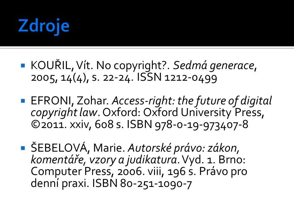  KOUŘIL, Vít. No copyright?. Sedmá generace, 2005, 14(4), s. 22-24. ISSN 1212-0499  EFRONI, Zohar. Access-right: the future of digital copyright law