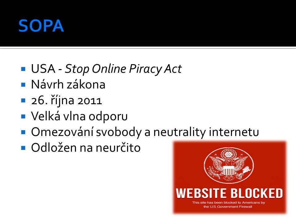  USA - Stop Online Piracy Act  Návrh zákona  26. října 2011  Velká vlna odporu  Omezování svobody a neutrality internetu  Odložen na neurčito