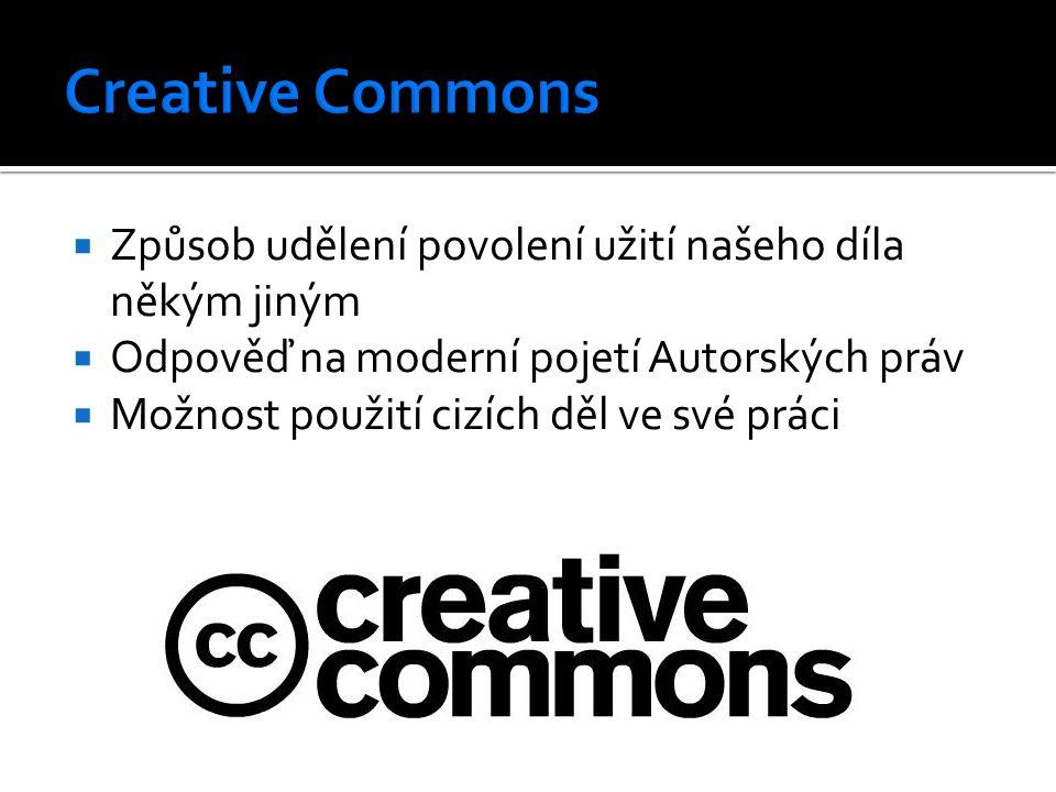  Způsob udělení povolení užití našeho díla někým jiným  Odpověď na moderní pojetí Autorských práv  Možnost použití cizích děl ve své práci