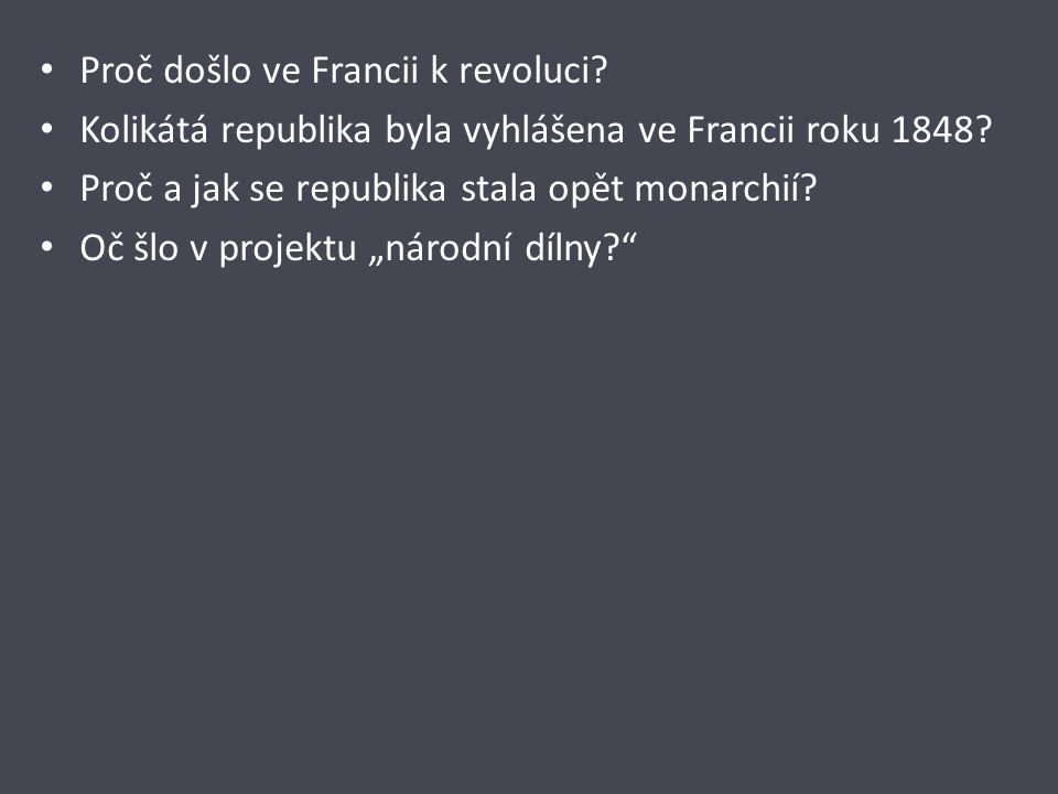 Proč došlo ve Francii k revoluci. Kolikátá republika byla vyhlášena ve Francii roku 1848.
