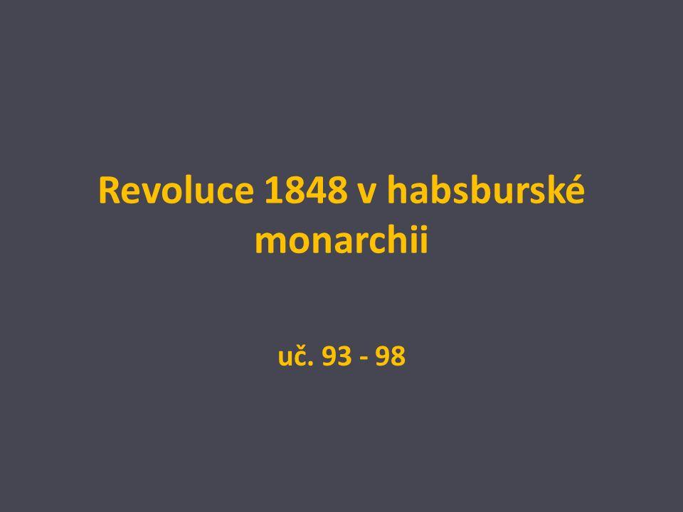 Revoluce v habsburské monarchii situace nejsložitější – 3 velké celky – rakouské země, země Koruny české a země Uherské království – řada národů 3 revoluce zároveň ( Vídeň, Praha, Uhry) situace v Německu měla vliv – Rakousko členem Německého spolku