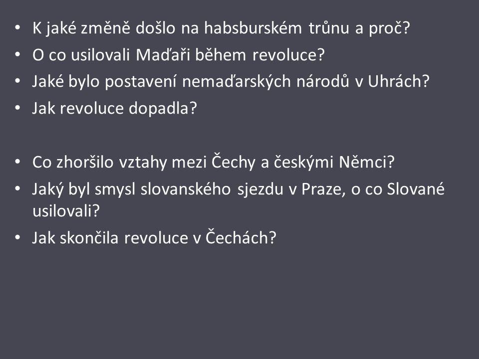 K jaké změně došlo na habsburském trůnu a proč. O co usilovali Maďaři během revoluce.