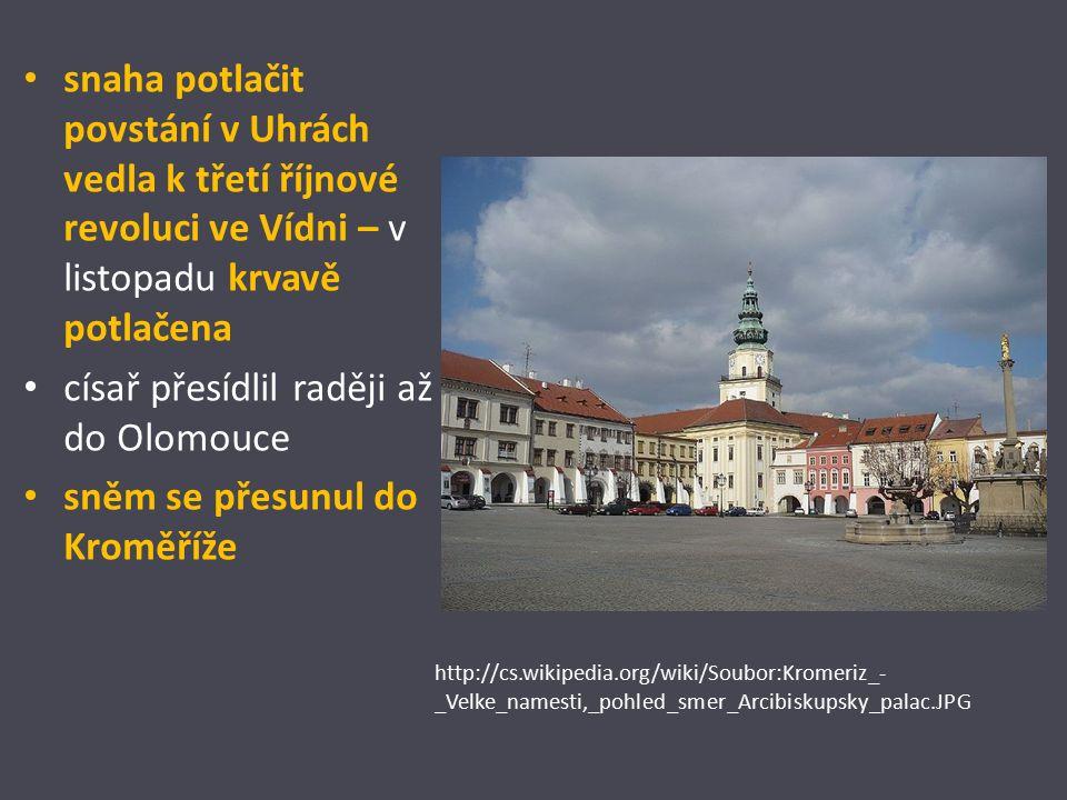 snaha potlačit povstání v Uhrách vedla k třetí říjnové revoluci ve Vídni – v listopadu krvavě potlačena císař přesídlil raději až do Olomouce sněm se přesunul do Kroměříže http://cs.wikipedia.org/wiki/Soubor:Kromeriz_- _Velke_namesti,_pohled_smer_Arcibiskupsky_palac.JPG