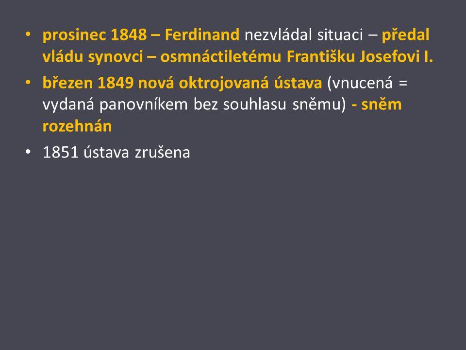 prosinec 1848 – Ferdinand nezvládal situaci – předal vládu synovci – osmnáctiletému Františku Josefovi I.