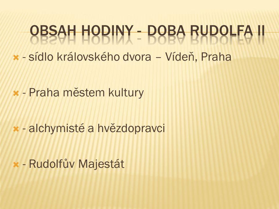  - sídlo královského dvora – Vídeň, Praha  - Praha městem kultury  - alchymisté a hvězdopravci  - Rudolfův Majestát